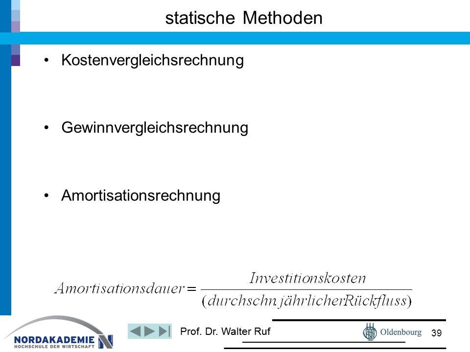 Prof. Dr. Walter Ruf Kostenvergleichsrechnung Gewinnvergleichsrechnung Amortisationsrechnung statische Methoden 39