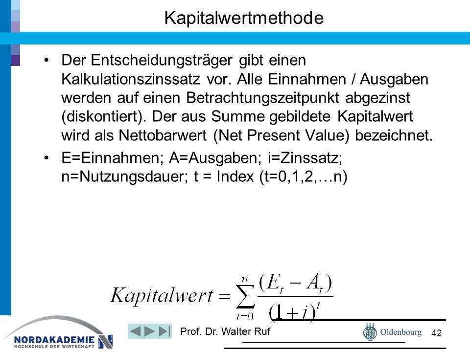 Prof. Dr. Walter Ruf Der Entscheidungsträger gibt einen Kalkulationszinssatz vor. Alle Einnahmen / Ausgaben werden auf einen Betrachtungszeitpunkt abg