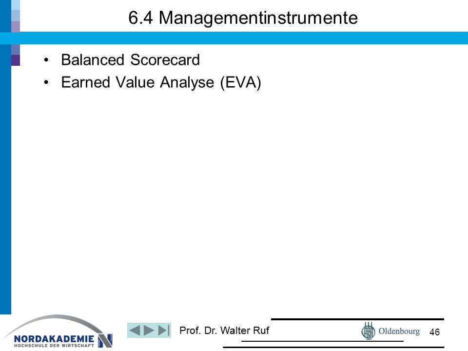Prof. Dr. Walter Ruf Balanced Scorecard Earned Value Analyse (EVA) 6.4 Managementinstrumente 46