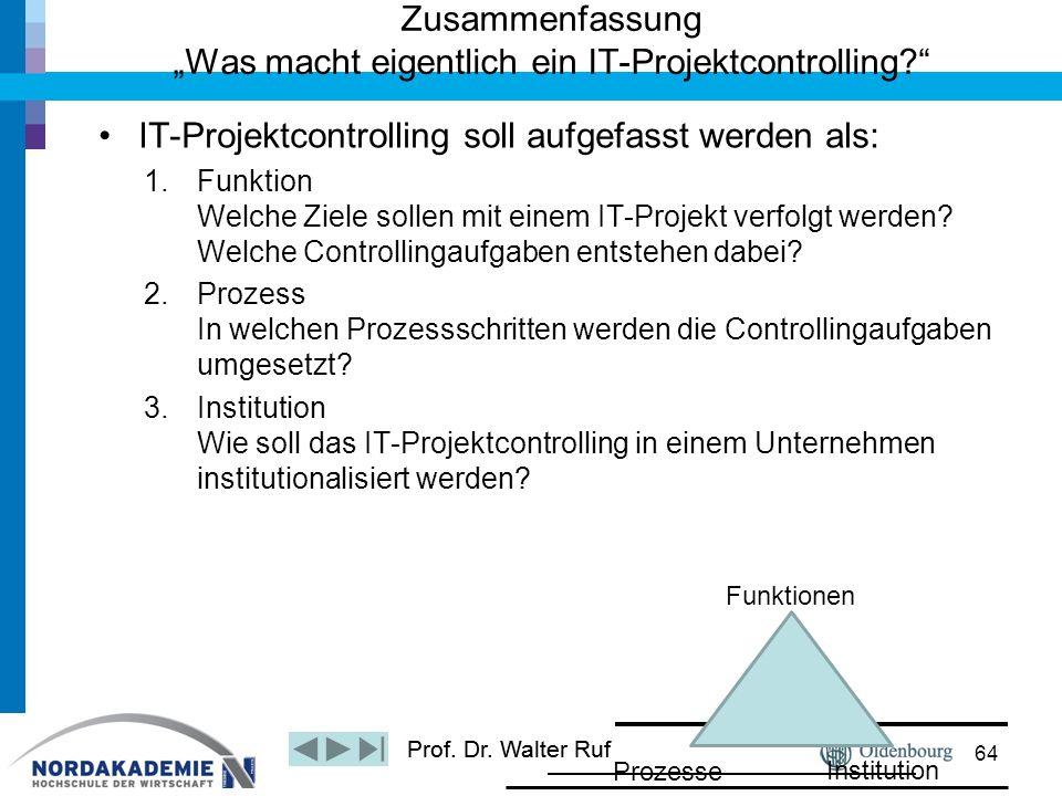Prof. Dr. Walter Ruf IT-Projektcontrolling soll aufgefasst werden als: 1.Funktion Welche Ziele sollen mit einem IT-Projekt verfolgt werden? Welche Con