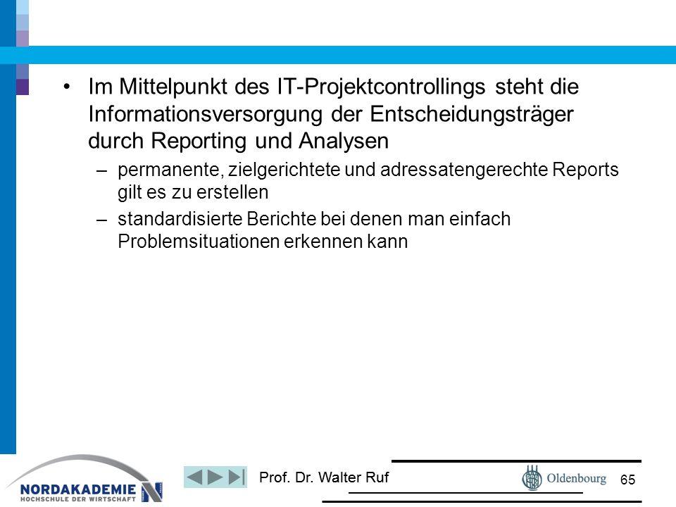Prof. Dr. Walter Ruf Im Mittelpunkt des IT-Projektcontrollings steht die Informationsversorgung der Entscheidungsträger durch Reporting und Analysen –