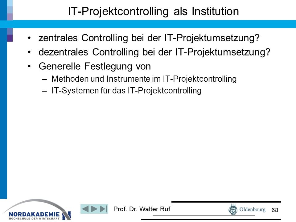 Prof. Dr. Walter Ruf zentrales Controlling bei der IT-Projektumsetzung? dezentrales Controlling bei der IT-Projektumsetzung? Generelle Festlegung von
