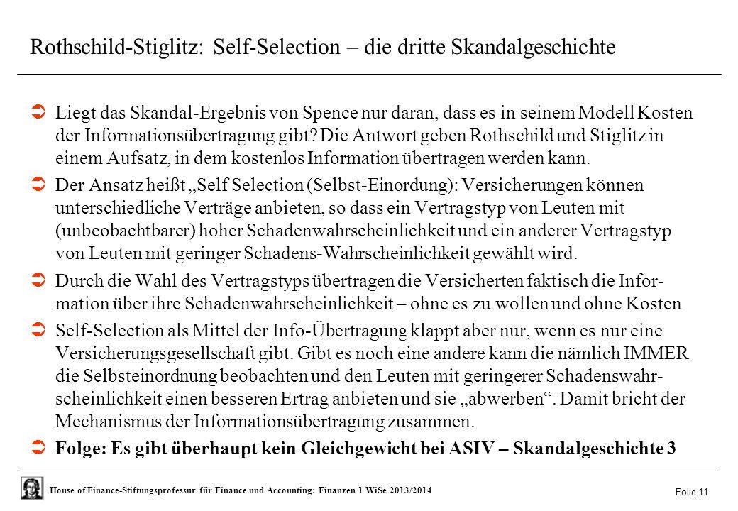 House of Finance-Stiftungsprofessur für Finance und Accounting: Finanzen 1 WiSe 2013/2014 Rothschild-Stiglitz: Self-Selection – die dritte Skandalgeschichte  Liegt das Skandal-Ergebnis von Spence nur daran, dass es in seinem Modell Kosten der Informationsübertragung gibt.