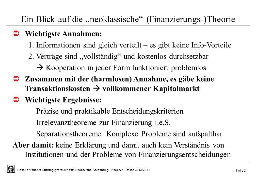 """House of Finance-Stiftungsprofessur für Finance und Accounting: Finanzen 1 WiSe 2013/2014 Folie 2 Ein Blick auf die """"neoklassische (Finanzierungs-)Theorie  Wichtigste Annahmen: 1."""