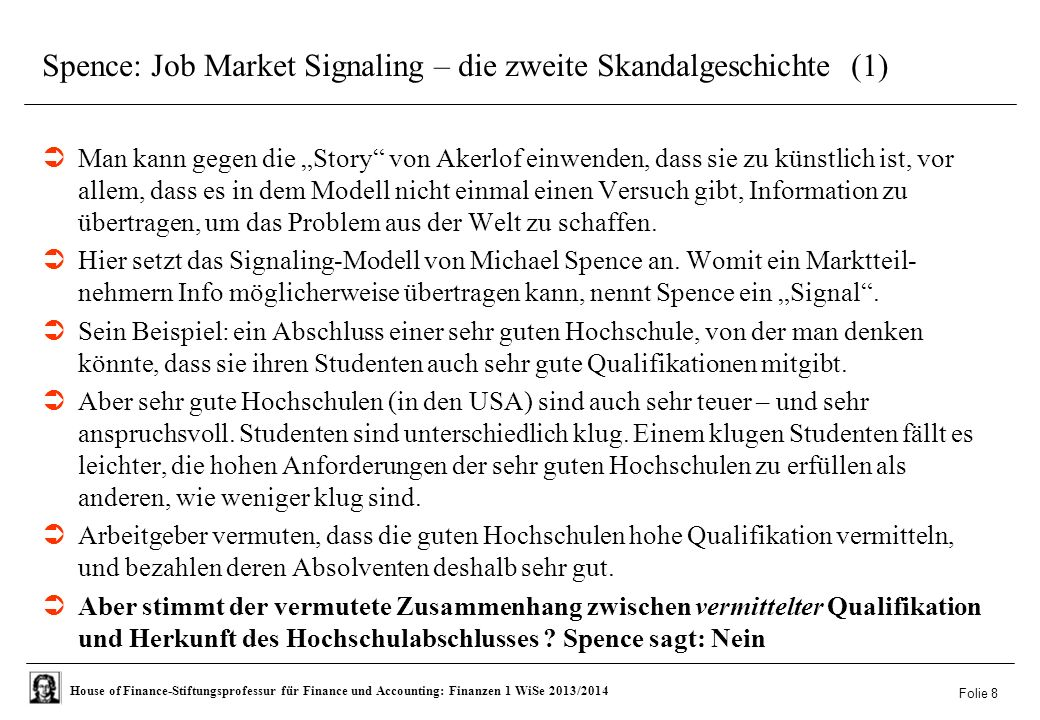 House of Finance-Stiftungsprofessur für Finance und Accounting: Finanzen 1 WiSe 2013/2014 Spence: Job Market Signaling – die zweite Skandalgeschichte