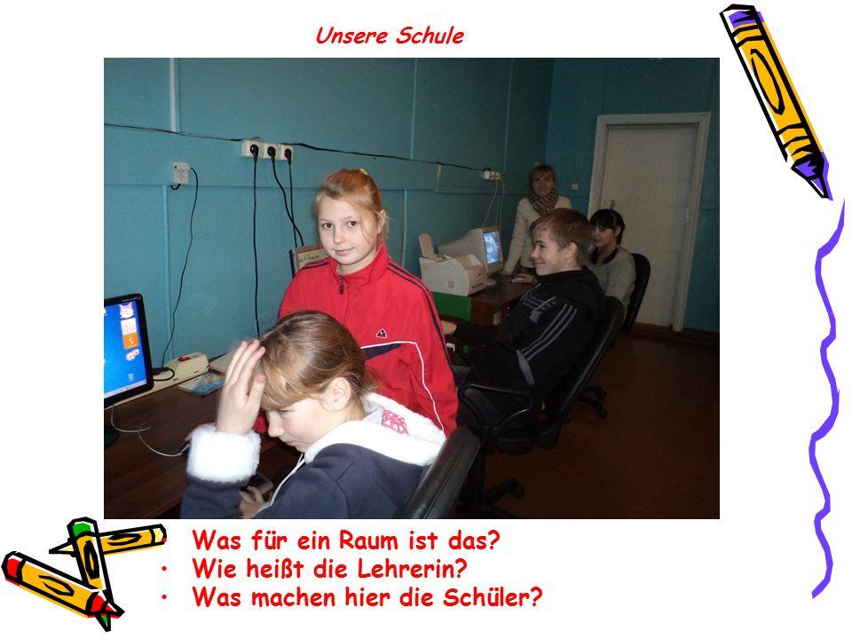 Was für ein Raum ist das? Wie heißt die Lehrerin? Was machen hier die Schüler? Unsere Schule