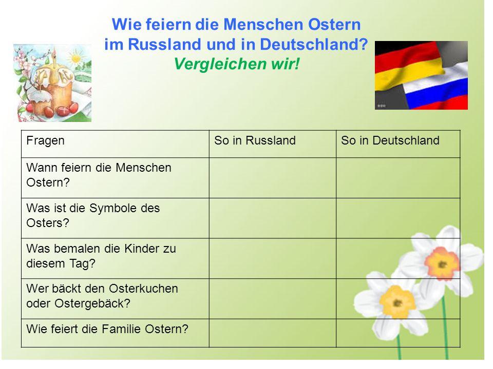 Wie feiern die Menschen Ostern im Russland und in Deutschland? Vergleichen wir! FragenSo in RusslandSo in Deutschland Wann feiern die Menschen Ostern?