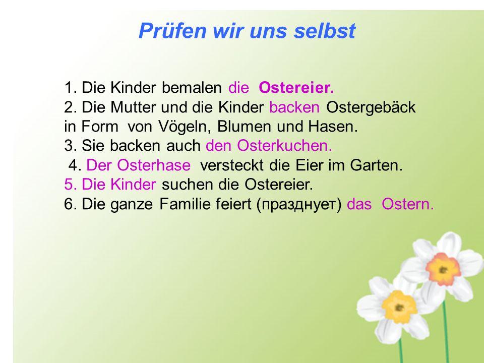 Prüfen wir uns selbst 1. Die Kinder bemalen die Ostereier. 2. Die Mutter und die Kinder backen Ostergebäck in Form von Vögeln, Blumen und Hasen. 3. Si