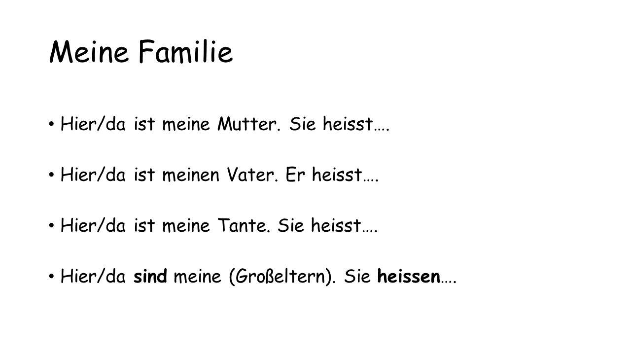 Meine Familie Hier/da ist meine Mutter. Sie heisst….