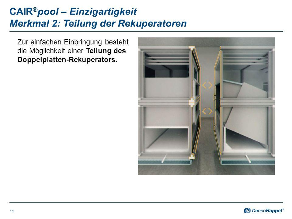 CAIR ® pool – Einzigartigkeit Merkmal 2: Teilung der Rekuperatoren 11 Zur einfachen Einbringung besteht die Möglichkeit einer Teilung des Doppelplatten-Rekuperators.