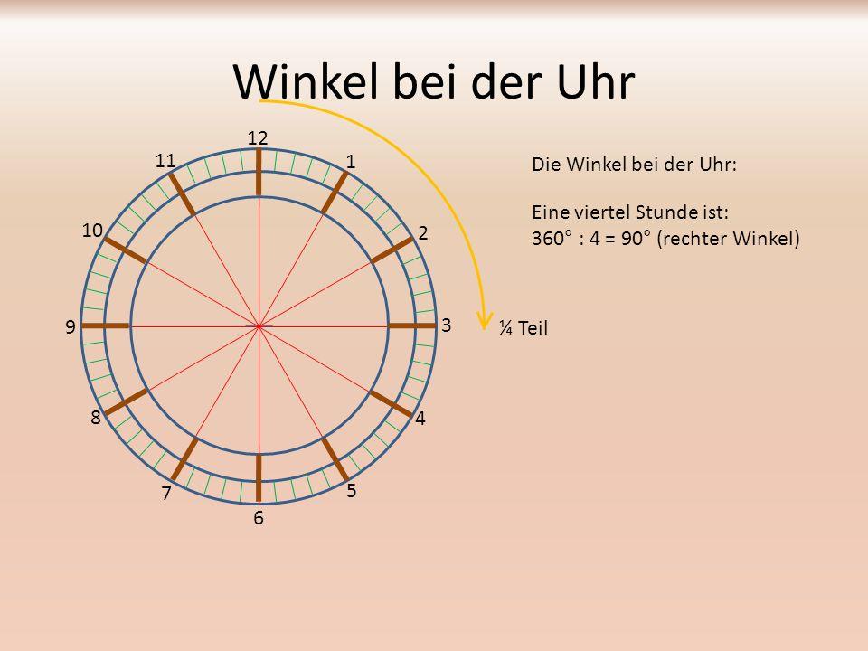 Winkel bei der Uhr Die Winkel bei der Uhr: 12 1 2 3 4 5 6 7 8 9 10 11 Zehn Minuten sind: 360° : 6 = 60° 1 / 6 Teil
