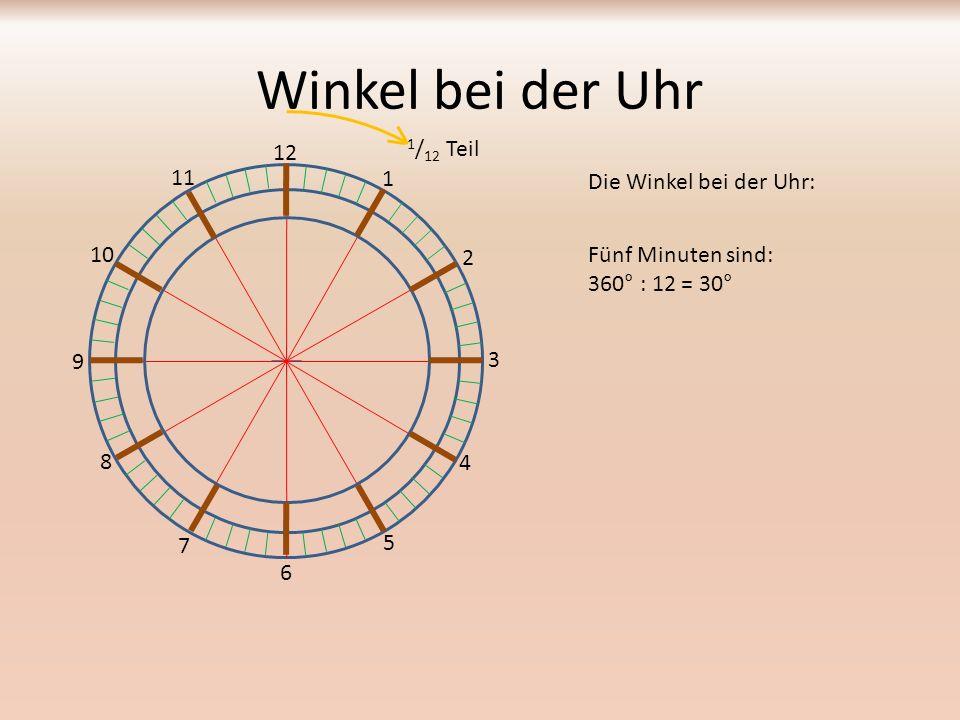 Winkel bei der Uhr Die Winkel bei der Uhr: 12 1 2 3 4 5 6 7 8 9 10 11 Eine Minute ist: 360° : 60 = 6° 1 / 60 Teil