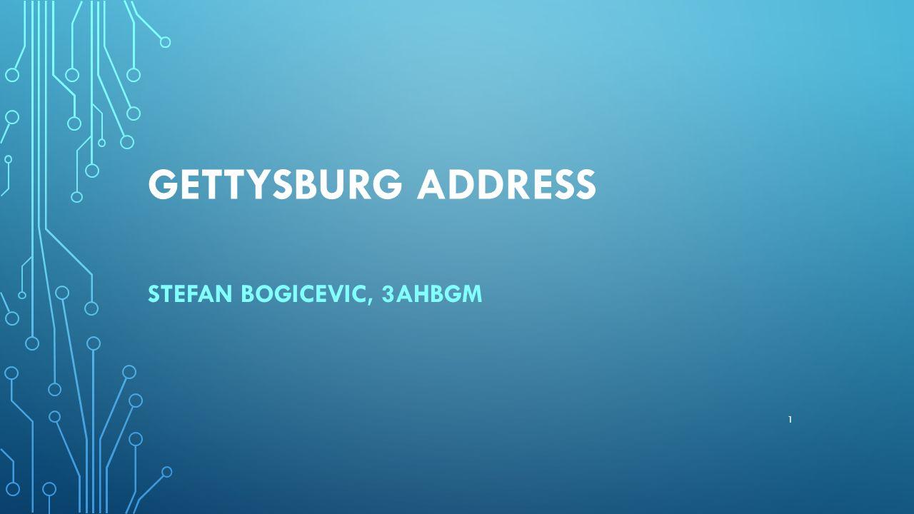 GETTYSBURG ADDRESS STEFAN BOGICEVIC, 3AHBGM 1