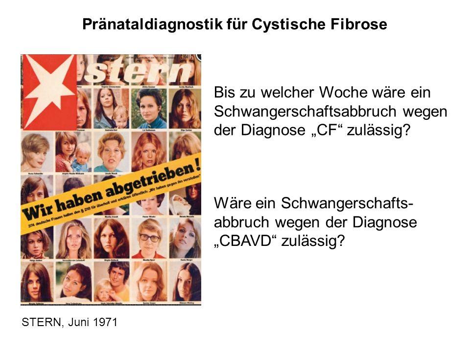 """STERN, Juni 1971 Pränataldiagnostik für Cystische Fibrose Bis zu welcher Woche wäre ein Schwangerschaftsabbruch wegen der Diagnose """"CF"""" zulässig? Wäre"""