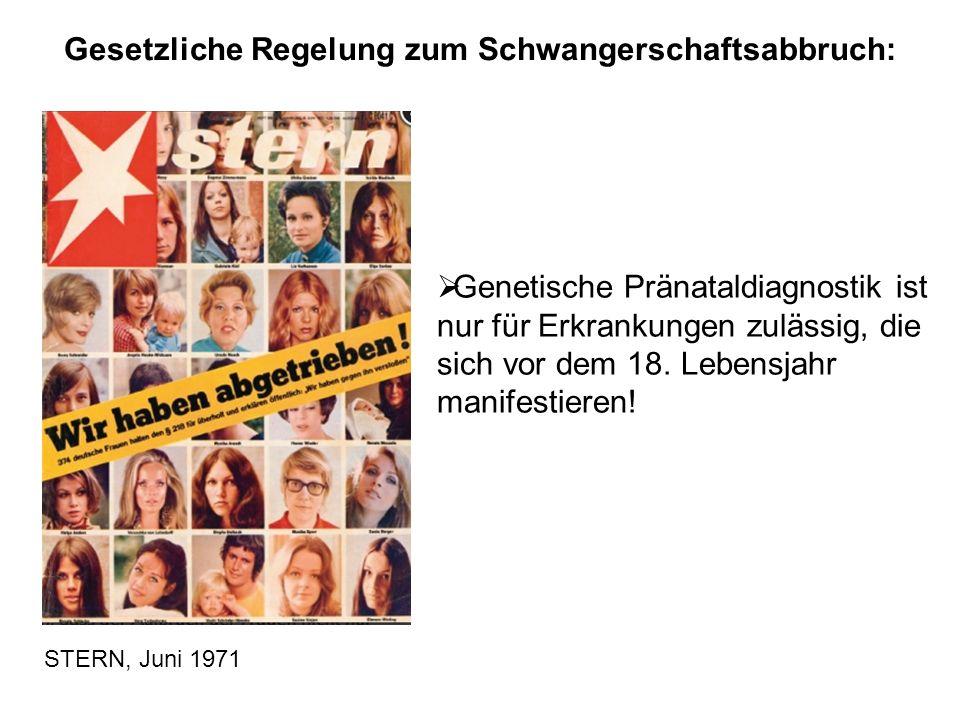 STERN, Juni 1971  Genetische Pränataldiagnostik ist nur für Erkrankungen zulässig, die sich vor dem 18. Lebensjahr manifestieren! Gesetzliche Regelun