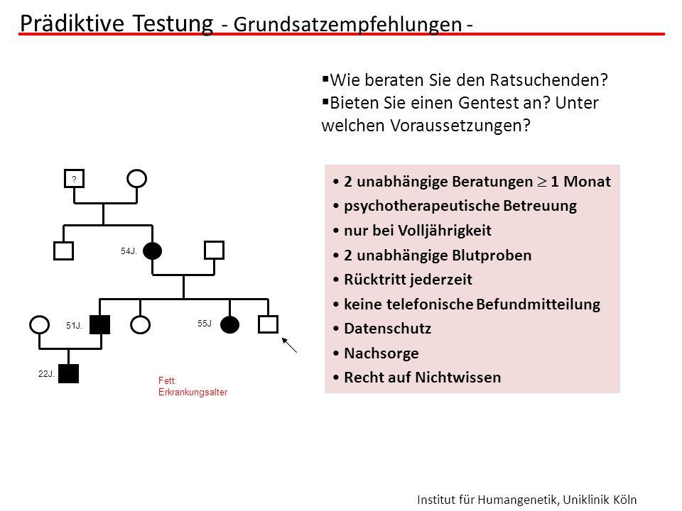Institut für Humangenetik, Uniklinik Köln Prädiktive Testung - Grundsatzempfehlungen - 2 unabhängige Beratungen  1 Monat psychotherapeutische Betreuu