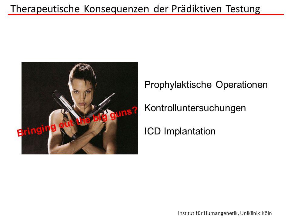 Institut für Humangenetik, Uniklinik Köln Therapeutische Konsequenzen der Prädiktiven Testung Bringing out the big guns? Prophylaktische Operationen K