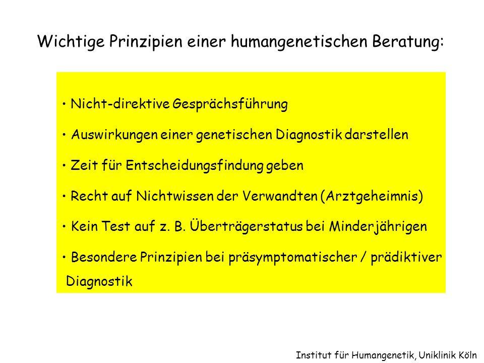 Institut für Humangenetik, Uniklinik Köln Wichtige Prinzipien einer humangenetischen Beratung: Nicht-direktive Gesprächsführung Auswirkungen einer gen