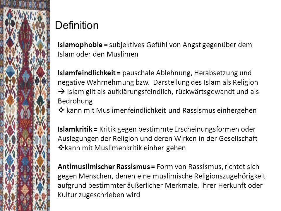 Islamophobie = subjektives Gefühl von Angst gegenüber dem Islam oder den Muslimen Islamfeindlichkeit = pauschale Ablehnung, Herabsetzung und negative Wahrnehmung bzw.