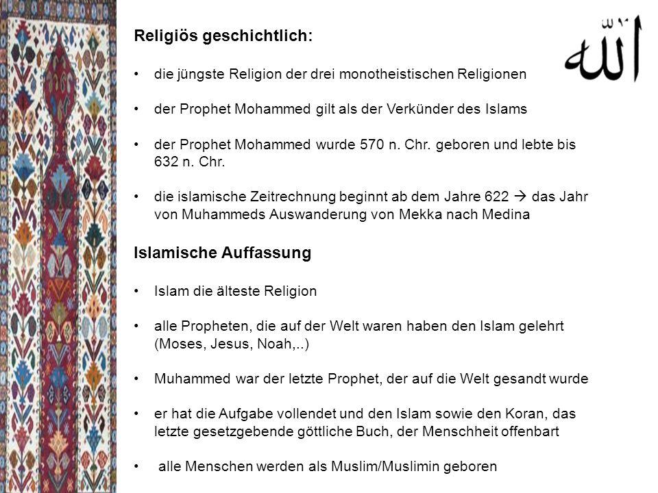 Religiös geschichtlich: die jüngste Religion der drei monotheistischen Religionen der Prophet Mohammed gilt als der Verkünder des Islams der Prophet Mohammed wurde 570 n.