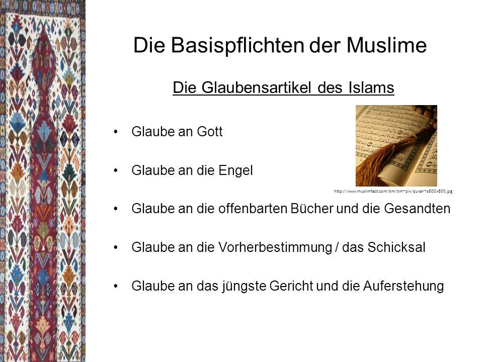 Die 5 Säulen des Islams das Glaubensbekenntnis (sahada) das rituelle Gebet (salat) das Fasten in Monat Ramadan (saum) die gesetzliche Abgabe/ Almosensteuer (zakat) die Pilgerfahrt (Hagg) http://izg-online.info/s/cc_images/cache_2414422353.jpg?t=1329399005