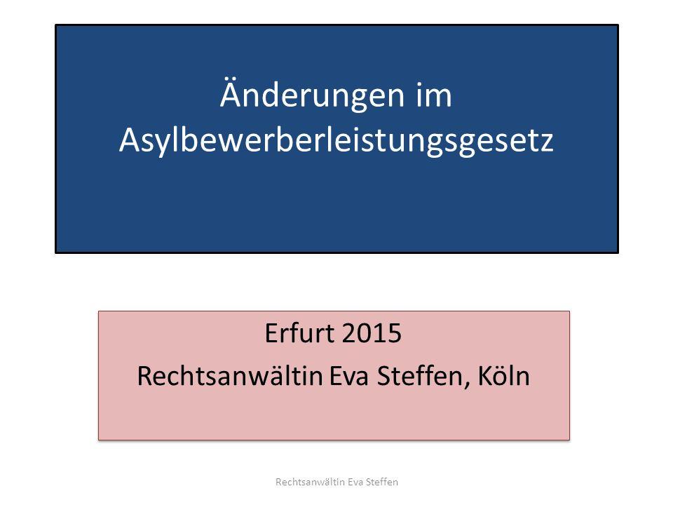 Änderungen im Asylbewerberleistungsgesetz Rechtsanwältin Eva Steffen Erfurt 2015 Rechtsanwältin Eva Steffen, Köln Erfurt 2015 Rechtsanwältin Eva Steff