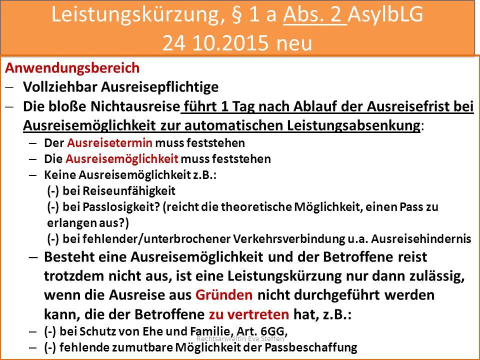 Leistungskürzung, § 1 a Abs. 2 AsylbLG 24 10.2015 neu Anwendungsbereich  Vollziehbar Ausreisepflichtige  Die bloße Nichtausreise führt 1 Tag nach Ab
