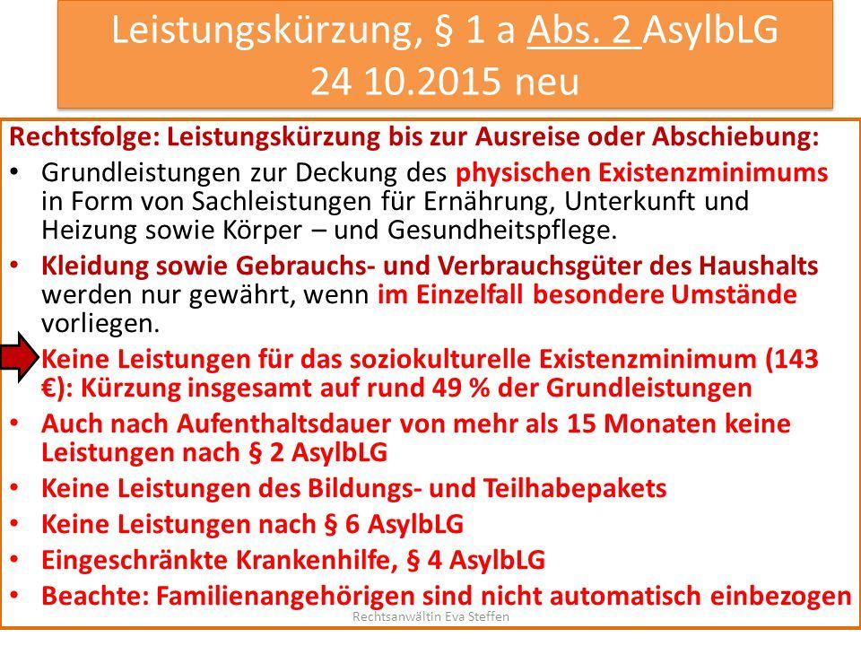 Leistungskürzung, § 1 a Abs. 2 AsylbLG 24 10.2015 neu Rechtsfolge: Leistungskürzung bis zur Ausreise oder Abschiebung: Grundleistungen zur Deckung des
