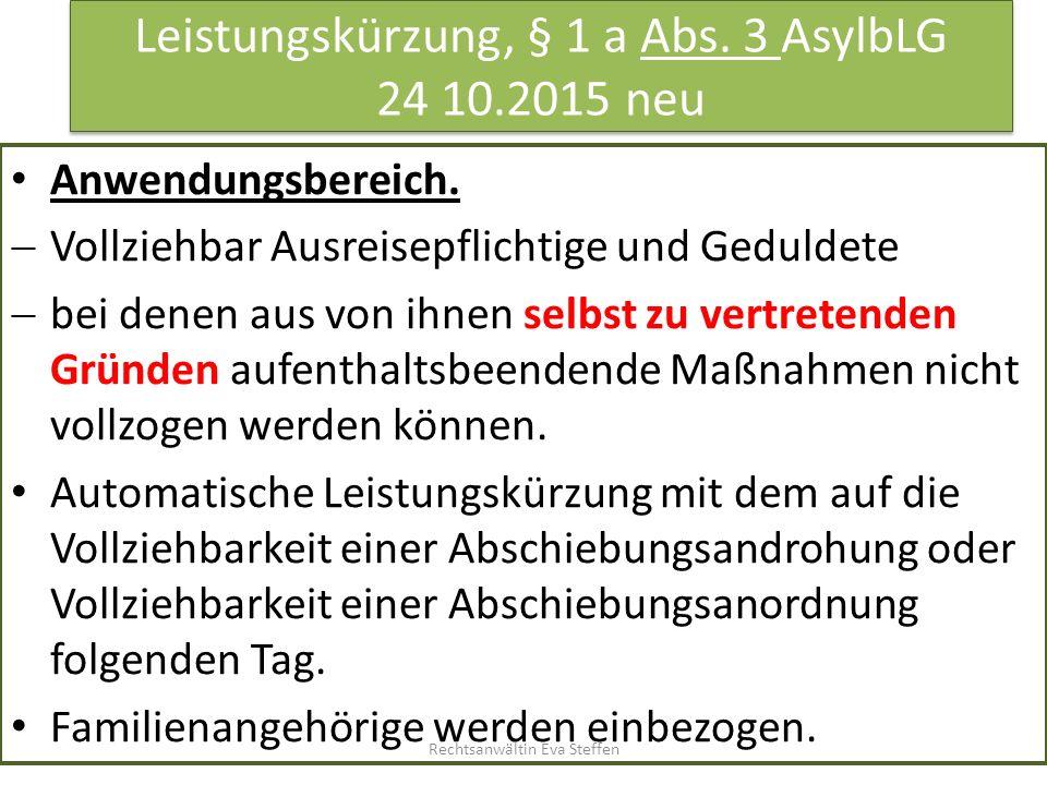 Leistungskürzung, § 1 a Abs. 3 AsylbLG 24 10.2015 neu Anwendungsbereich.  Vollziehbar Ausreisepflichtige und Geduldete  bei denen aus von ihnen selb