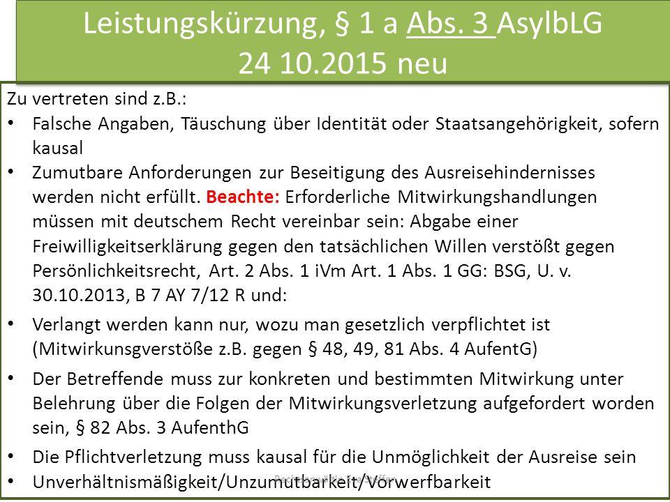 Leistungskürzung, § 1 a Abs. 3 AsylbLG 24 10.2015 neu Zu vertreten sind z.B.: Falsche Angaben, Täuschung über Identität oder Staatsangehörigkeit, sofe