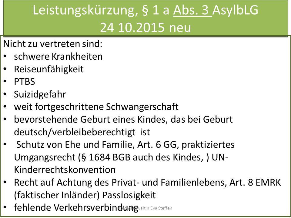 Leistungskürzung, § 1 a Abs. 3 AsylbLG 24 10.2015 neu Nicht zu vertreten sind: schwere Krankheiten Reiseunfähigkeit PTBS Suizidgefahr weit fortgeschri