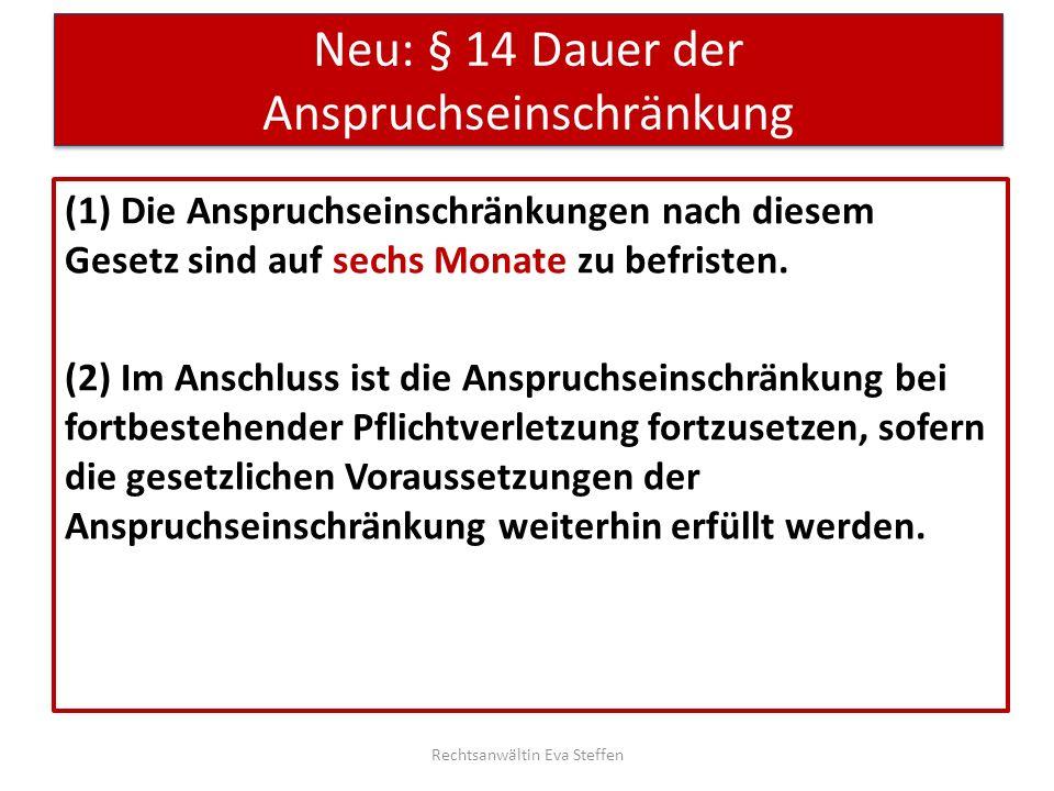 Neu: § 14 Dauer der Anspruchseinschränkung (1) Die Anspruchseinschränkungen nach diesem Gesetz sind auf sechs Monate zu befristen. (2) Im Anschluss is
