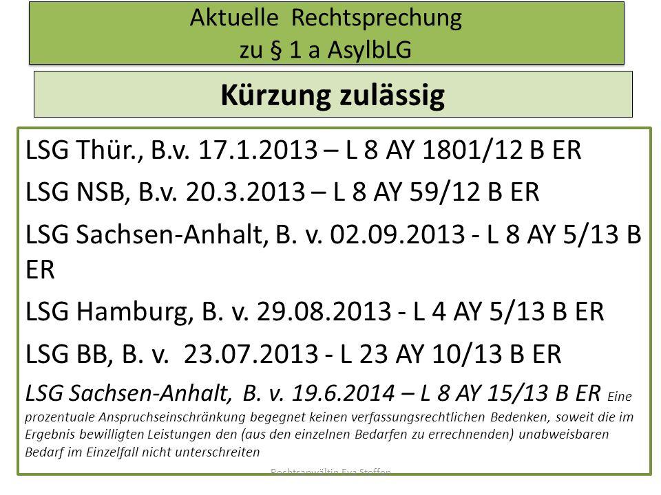 Aktuelle Rechtsprechung zu § 1 a AsylbLG Kürzung zulässig LSG Thür., B.v. 17.1.2013 – L 8 AY 1801/12 B ER LSG NSB, B.v. 20.3.2013 – L 8 AY 59/12 B ER