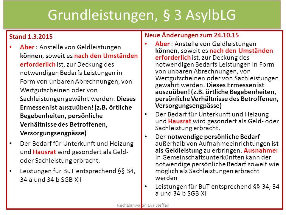 Grundleistungen, § 3 AsylbLG Stand 1.3.2015 Aber : Anstelle von Geldleistungen können, soweit es nach den Umständen erforderlich ist, zur Deckung des
