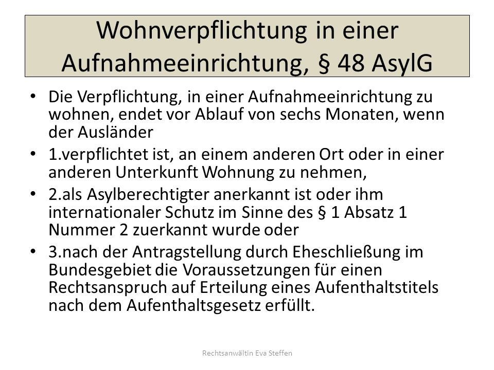 Wohnverpflichtung in einer Aufnahmeeinrichtung, § 48 AsylG Die Verpflichtung, in einer Aufnahmeeinrichtung zu wohnen, endet vor Ablauf von sechs Monat