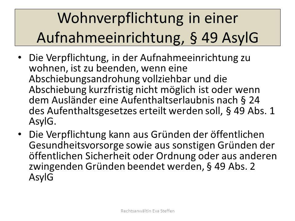 Wohnverpflichtung in einer Aufnahmeeinrichtung, § 49 AsylG Die Verpflichtung, in der Aufnahmeeinrichtung zu wohnen, ist zu beenden, wenn eine Abschieb