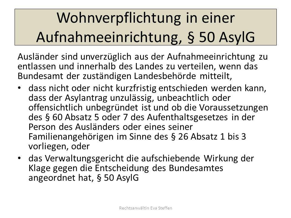 Wohnverpflichtung in einer Aufnahmeeinrichtung, § 50 AsylG Ausländer sind unverzüglich aus der Aufnahmeeinrichtung zu entlassen und innerhalb des Land