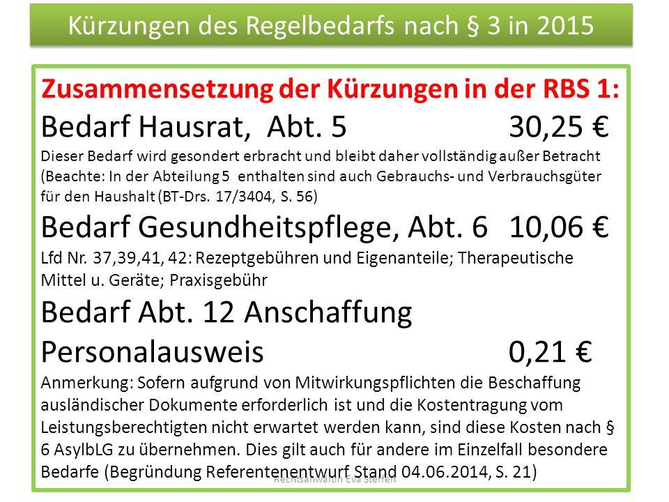 Kürzungen des Regelbedarfs nach § 3 in 2015 Rechtsanwältin Eva Steffen Zusammensetzung der Kürzungen in der RBS 1: Bedarf Hausrat, Abt. 5 30,25 € Dies