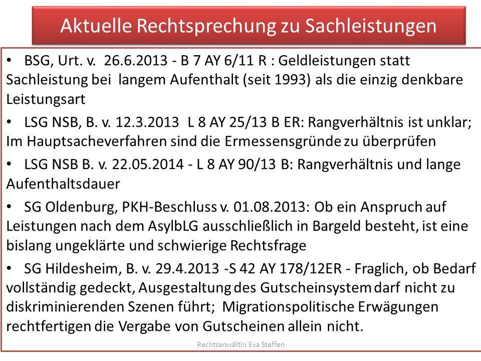 Aktuelle Rechtsprechung zu Sachleistungen BSG, Urt. v. 26.6.2013 - B 7 AY 6/11 R : Geldleistungen statt Sachleistung bei langem Aufenthalt (seit 1993)
