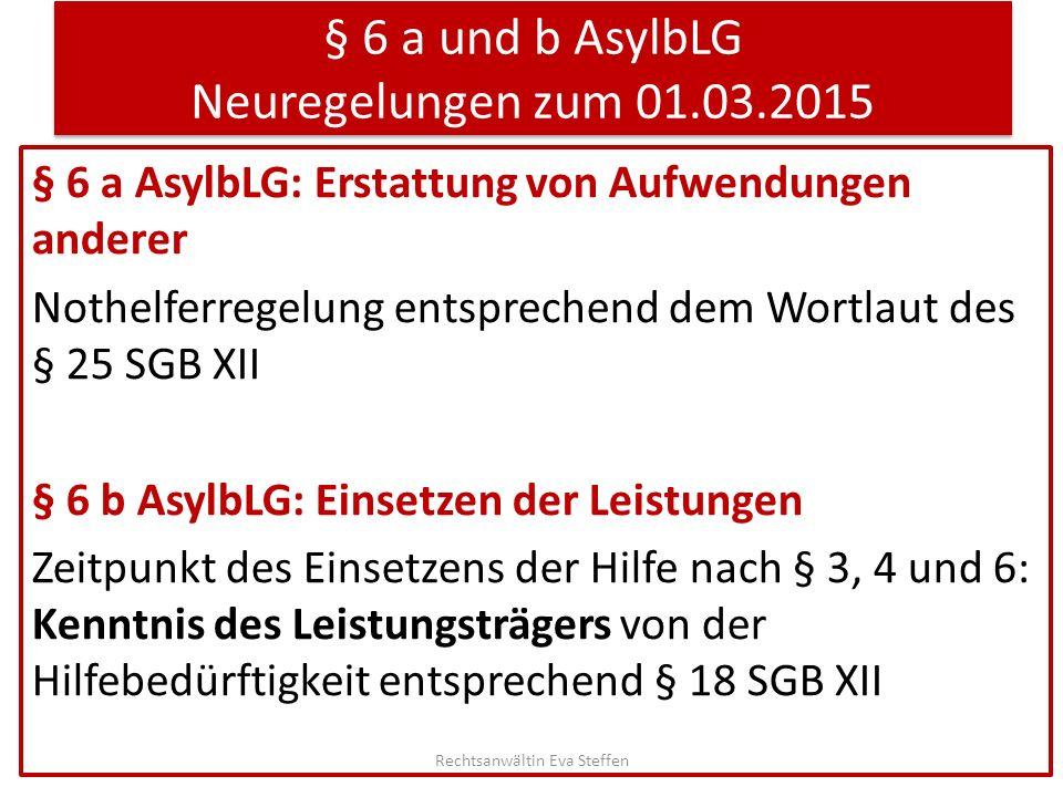 § 6 a und b AsylbLG Neuregelungen zum 01.03.2015 § 6 a AsylbLG: Erstattung von Aufwendungen anderer Nothelferregelung entsprechend dem Wortlaut des §