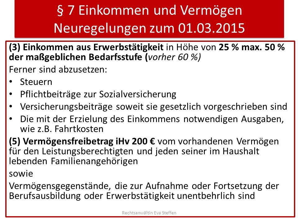 § 7 Einkommen und Vermögen Neuregelungen zum 01.03.2015 (3) Einkommen aus Erwerbstätigkeit in Höhe von 25 % max. 50 % der maßgeblichen Bedarfsstufe (v