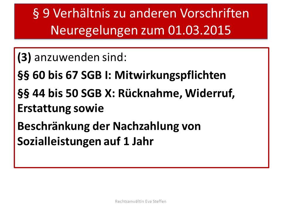 § 9 Verhältnis zu anderen Vorschriften Neuregelungen zum 01.03.2015 (3) anzuwenden sind: §§ 60 bis 67 SGB I: Mitwirkungspflichten §§ 44 bis 50 SGB X:
