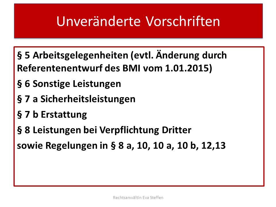 Unveränderte Vorschriften § 5 Arbeitsgelegenheiten (evtl. Änderung durch Referentenentwurf des BMI vom 1.01.2015) § 6 Sonstige Leistungen § 7 a Sicher