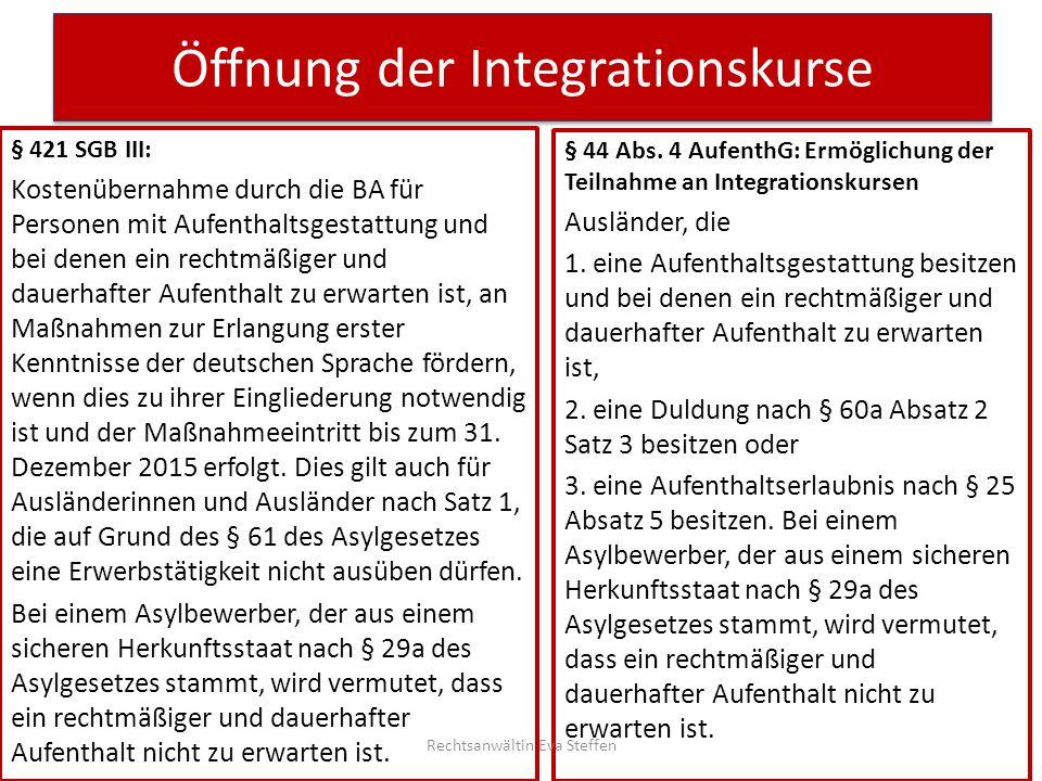 Öffnung der Integrationskurse § 44 Abs. 4 AufenthG: Ermöglichung der Teilnahme an Integrationskursen Ausländer, die 1. eine Aufenthaltsgestattung besi