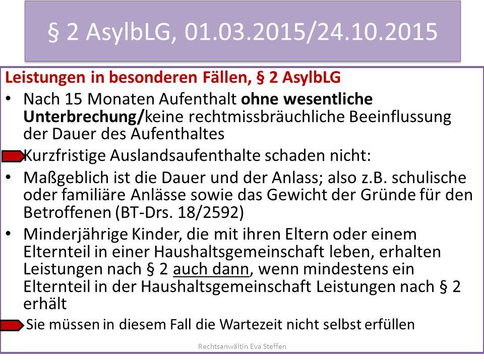 § 2 AsylbLG, 01.03.2015/24.10.2015 Leistungen in besonderen Fällen, § 2 AsylbLG Nach 15 Monaten Aufenthalt ohne wesentliche Unterbrechung/keine rechtm