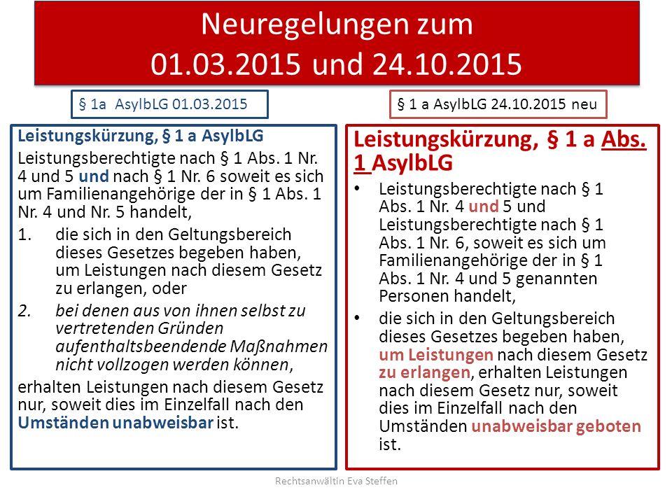 Neuregelungen zum 01.03.2015 und 24.10.2015 Leistungskürzung, § 1 a Abs. 1 AsylbLG Leistungsberechtigte nach § 1 Abs. 1 Nr. 4 und 5 und Leistungsberec
