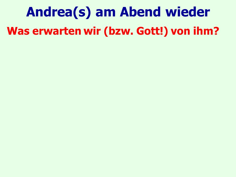 Andrea(s) am Abend wieder Was erwarten wir (bzw. Gott!) von ihm?