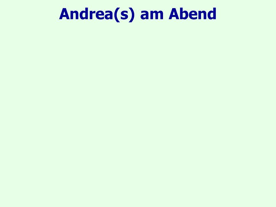 Andrea(s) am Abend wieder Was waren seine Beweggründe.