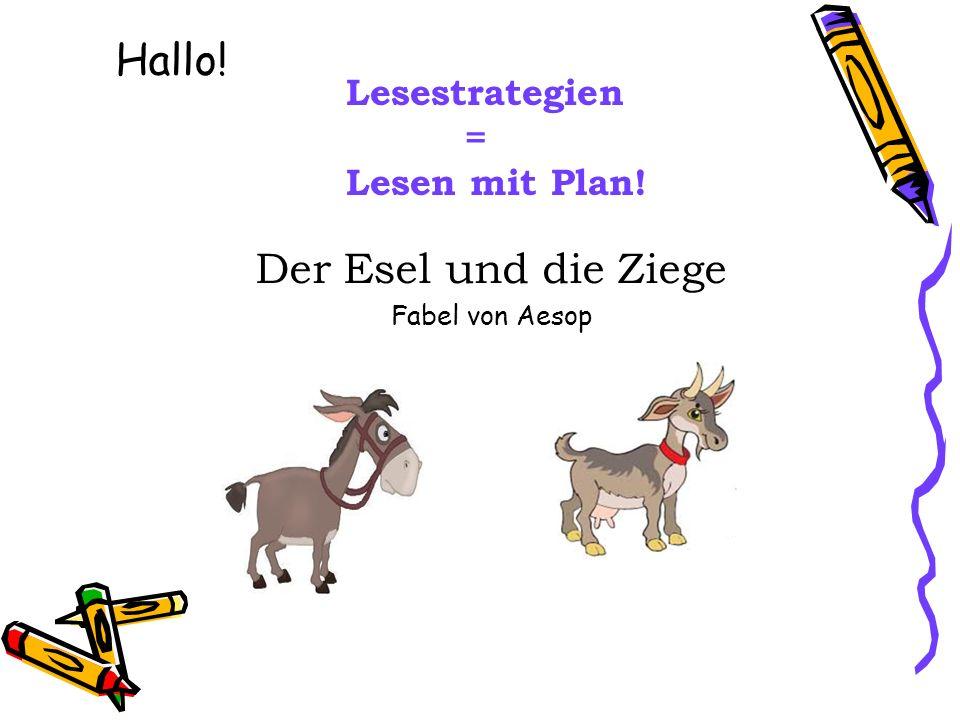 Der Esel und die Ziege Fabel von Aesop Hallo! Lesestrategien = Lesen mit Plan!