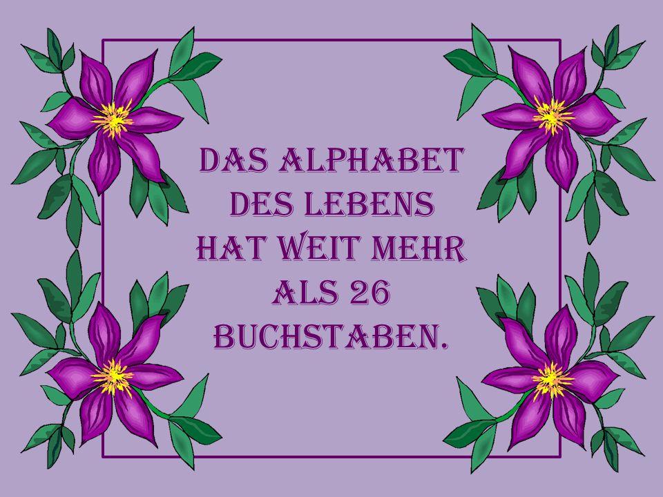 Das Alphabet des Lebens hat weit mehr als 26 Buchstaben.